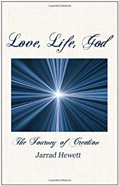 Love, Life, God: The Journey of Creation 9780984602902