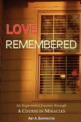 Love Remembered, an Experiential Journey Through a Course in Miracles 9780981698489
