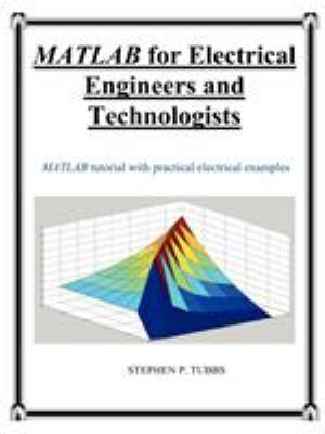 MATLAB for Electrical Engineers and Technologists 9780981975320