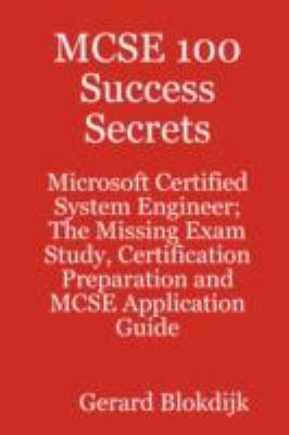 MCSE 100 Success Secrets - Microsoft Certified System Engineer; The Missing Exam Study, Certification Preparation and MCSE Application Guide 9780980485295