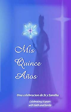 Mis Quince Anos: Una Celebration de Fe y Familia = My Fifteen Years 9780984217168