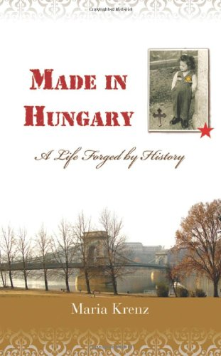 Made in Hungary: A Life Forged by History 9780982539309