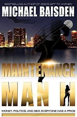 Maintenance Man II: Money, Politics & Sex: Everyone Has a Price 9780984776542