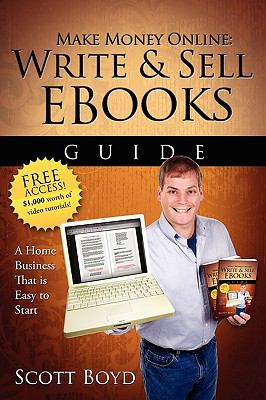 Make Money Online-Write and Sell eBooks Guide: A Work from Home Internet Business Writing, Selling eBooks Online 9780981265308
