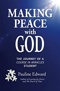 Making Peace with God: The Journey of a Course in Miracles Student 9780981043302