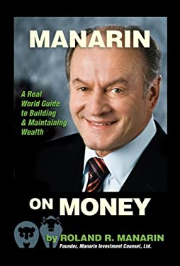 Manarin on Money: A Real World Guide to Building and Maintaining Wealth 9780980239607