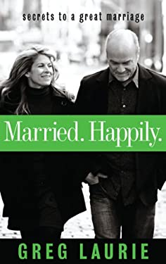 Married. Happily.: Secrets to a Great Marriage 9780983400424