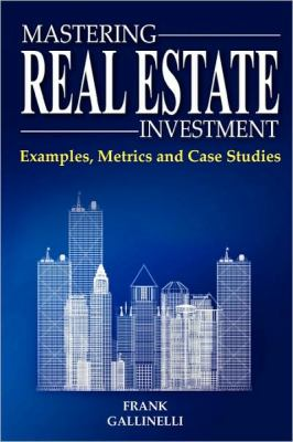 Mastering Real Estate Investment: Examples, Metrics and Case Studies 9780981813806
