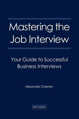 Mastering the Job Interview: Your Guide to Successful Business Interviews 9780982512609