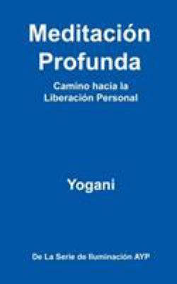 Meditaci N Profunda - Camino Hacia La Liberaci N Personal 9780981925585