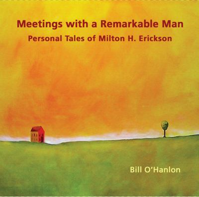 Meetings with a Remarkable Man: Personal Tales of Milton H. Erickson 9780982357309