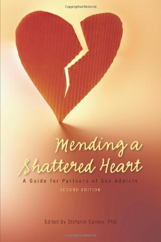 Mending a Shattered Heart: A Guide for Partners of Sex Addicts 9780982650592