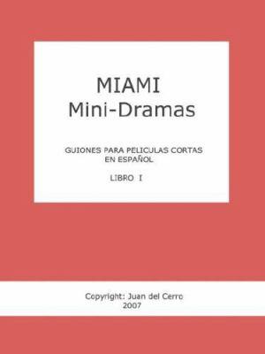 Miami Mini-Dramas, Libro I (Guiones Para Peliculas Cortas En Espanol) 9780980085228