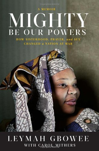 Mighty Be Our Powers: How Sisterhood, Prayer, and Sex Changed a Nation at War 9780984295159
