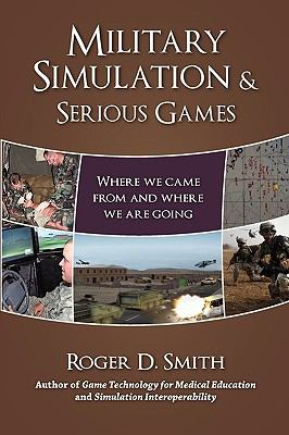 Military Simulation & Serious Games: Where We Came from and Where We Are Going 9780982304068