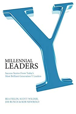 Millennial Leaders: Success Stories from Today's Most Brilliant Generation Y Leaders 9780981454511