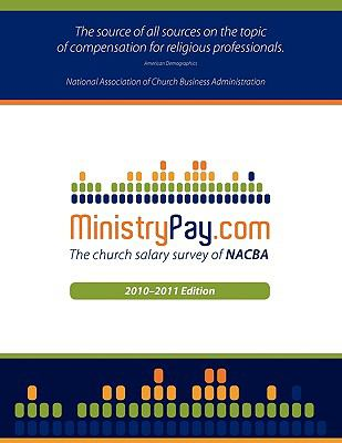 Ministrypay.com: The Church Salary Survey of Nacba (2010-2011 Edition) 9780982809402