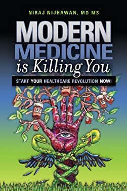 Modern Medicine Is Killing You: Start Your Healthcare Revolution Now! 9780984337200