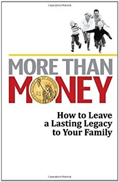 More Than Money: How to Leave a Lasting Legacy to Your Family 9780982908389