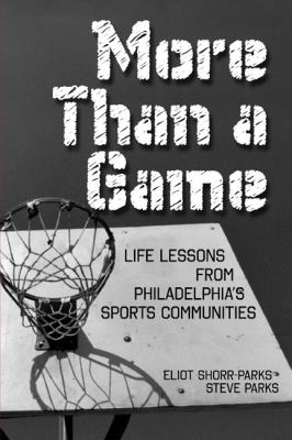More Than a Game: Life Lessons from Philadelphia's Sports Communities 9780984042906