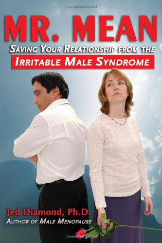Mr. Mean: Saving Your Relationship from the Irritable Male Syndrome 9780984260010