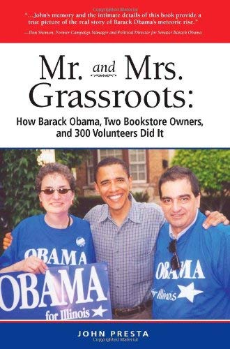 Mr. and Mrs. Grassroots: How Barack Obama, Two Bookstore Owners, and 300 Volunteers Did It 9780981971964
