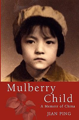 Mulberry Child: A Memoir of China 9780984277902