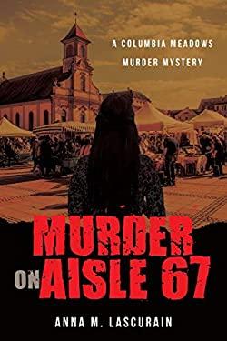 Murder on Aisle 67: A Columbia Meadows Murdery Mystery (A Columbia Meadows Murder Mystery)