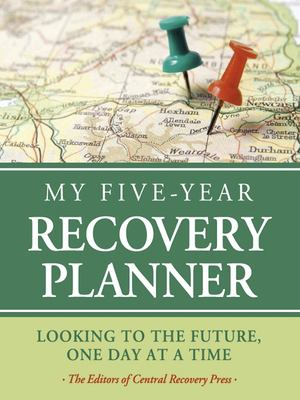 My Five-Year Recovery Planner: Looking to the Future, One Day at a Time 9780981848297
