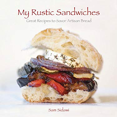 My Rustic Sandwiches: Great Recipes to Savor Artisan Bread 9780981293509