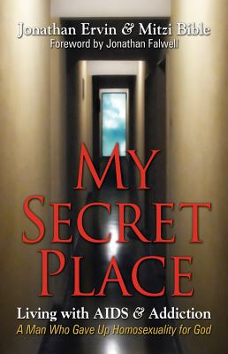 My Secret Place: Living with AIDS & Addiction - A Man Who Gave Up Homosexuality for God 9780981935744