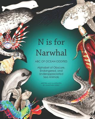 N Is for Narwhal: ABC of Ocean Oddities Alphabet of Obscure, Endangered, and Underappreciated Sea Animals