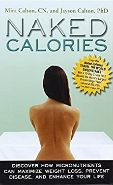Naked Calories: How Micronutrients Can Maximize Weight Loss, Prevent Disease and Enhance Your Life 9780984304721