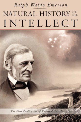 Natural History of the Intellect: The Last Lectures of Ralph Waldo Emerson 9780980119015