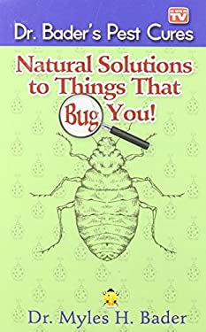 Natural Solutions to Things That Big You : Dr. Bader's Pest Cures