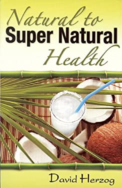 Natural to Supernatural Health 9780984523504