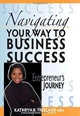 Navigating Your Way to Business Success: An Entrepreneur's Journey 9780982357804