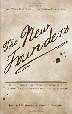 New Founders: What Would George Washington Think of The United States of America If He Were Alive Today? 9780985532864