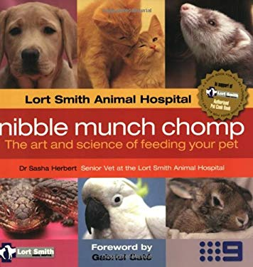 Nibble Munch Chomp: The Art and Science of Feeding Your Pet 9780980283679