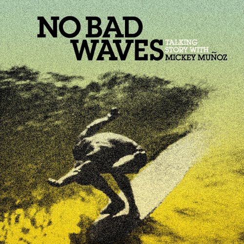 No Bad Waves: Talking Story with Mickey Muoz 9780980122701