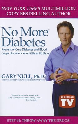 No More Diabetes: Prevent or Cure Diabetes and Blood-Suger Disorders in as Little as 90 Days 9780983534006