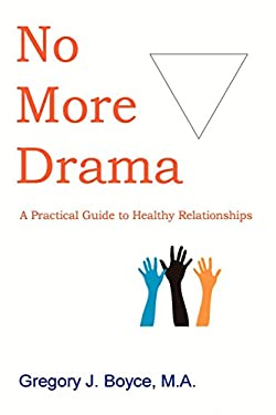 No More Drama: A Practical Guide to Healthy Relationships 9780987813503