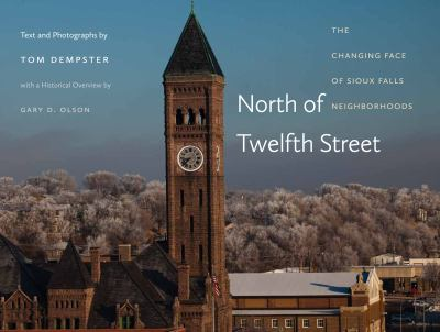 North of Twelfth Street: The Changing Face of Sioux Falls Neighborhoods 9780984650514