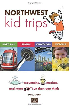 Northwest Kid Trips: Portland, Seattle, Victoria, Vancouver 9780982345436