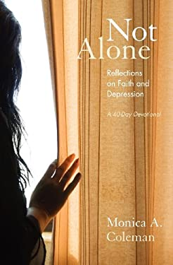 Not Alone: Reflections on Faith and Depression 9780985140205