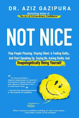 Not Nice: Stop People Pleasing, Staying Silent, & Feeling Guilty... And Start Speaking Up, Saying No, Asking Boldly, And Unapologetically Being Yourse as book, audiobook or ebook.