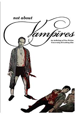 Not about Vampires: An Anthology Concerning Everything Else 9780982034835