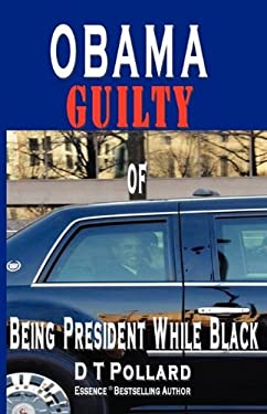 Obama Guilty of Being President While Black 9780982460627