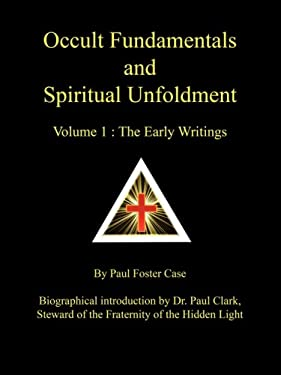 Occult Fundamentals and Spiritual Unfoldment - Volume 1: The Early Writings 9780981897721