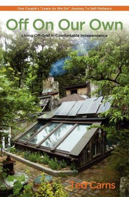 Off on Our Own: Living Off-Grid in Comfortable Independence 9780983272601